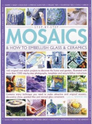 Step-by-step mosaics & how to embellish glass & ceramics