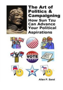 The Art of Politics & Campaigning  : How Sun Tzu Can Advance Your Political Aspirations