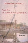 Peut-Etre Un Roman Autobiographique [FRE]