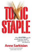 Toxic Staple, How Gluten May Be Wrecking Your Health - And What You Can Do about It!