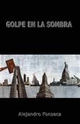 Golpe En La Sombra [Spanish]