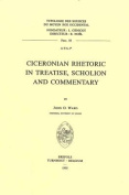 Ciceronian Rhetoric in Treatise, Scholion and Commentary