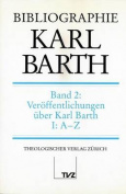 Bibliographie Karl Barth: Band 2: Veroffentlichungen Uber Karl Barth. Teil I [GER]