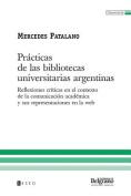 Practicas de Las Bibliotecas Universitarias Argentinas [Spanish]