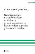 Cambios Epocales y Transformaciones En El Sistema de Educacion Superior [Spanish]