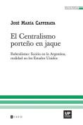 El Centralismo Porteno En Jaque [Spanish]