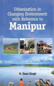 Urbanisation in Changing Environment with Reference to Manipur