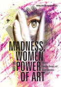 Madness, Women and the Power of Art