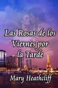 Las Rosas de Los Viernes Por La Tarde [Spanish]