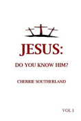 Jesus: Do You Know Him?: Vol 1
