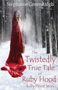 The Twistedly True Tale of Ruby Hood