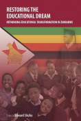 Restoring the Educational Dream. Rethinking Educational Transformation in Zimbabwe
