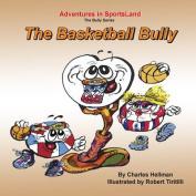 The Basketball Bully