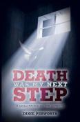 Death Was My Next Step