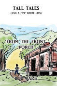 Tall Tales (and a Few White Lies) from the Front Porch