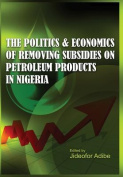 The Politics and Economics of Removing Subsidies on Petroleum Products in Nigeria