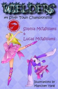 Wielders Book 4 - Silver Town Championship
