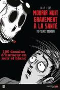 Mourir Nuit Gravement a la Sante [FRE]