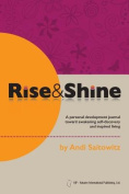 Rise & Shine  : A Personal Development Journal Toward Awakening Self-Discovery and Inspired Living