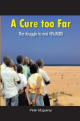 A Cure Too Far. the Struggle to End HIV/AIDS
