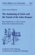 The Awakening of Osiris and the Transit of the Solar Barques