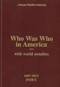 Who Was Who in America 1607-2013 Index, Volume I-XXIV and Historical Volume