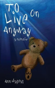 To Live on Anyway...