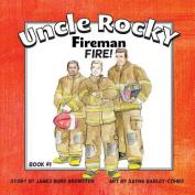 Uncle Rocky, Fireman #1 Fire!