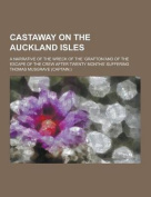 Castaway on the Auckland Isles; A Narrative of the Wreck of the Grafton and of the Escape of the Crew After Twenty Months' Suffering