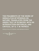 The Fragments of the Work of Heraclitus of Ephesus on Nature