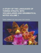A Study of the Languages of Torres Straits, with Vocabularies and Grammatical Notes; ( Volume 1