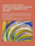 Journal of the Central Australian Exploring Expedition, 1889, Under Command of W.H. Tietkens; Despatched by the Central Australian Exploring and Prosp