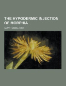 The Hypodermic Injection of Morphia