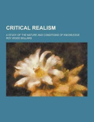 Critical Realism; A Study of the Nature and Conditions of Knowledge