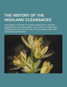 The History of the Highland Clearances; Containing a Reprint of Donald MacLeod's Gloomy Memories of the Highlands; Isle of Skye in 1882; And a Verba