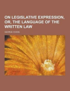 On Legislative Expression, Or, the Language of the Written Law