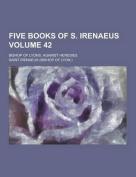 Five Books of S. Irenaeus; Bishop of Lyons, Against Heresies Volume 42