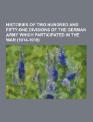 Histories of Two Hundred and Fifty-One Divisions of the German Army Which Participated in the War