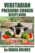 Vegetarian Pressure Cooker Recipe Book
