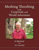 Meshing Threshing with Corporate and World Adventure