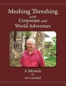 Meshing Threshing with Corporate and World Adventure