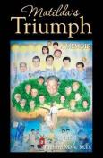 Matilda's Triumph: A Memoir