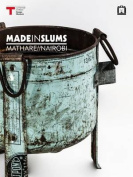 Made in Slums: Mathare/Nairobi