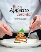 Buon Appetito Toronto! the Influence of Italian Food in Our City