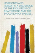 Hormones and Heredity; A Discussion of the Evolution of Adaptations and the Evolution of Species...