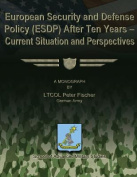 European Security and Defense Policy (Esdp) After Ten Years - Current Situation and Perspectives