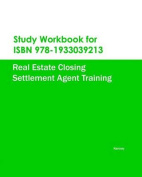 Study Workbook for ISBN 978-1933039213 Real Estate Closing Settlement Agent Training