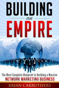 Building an Empire:The Most Complete Blueprint to Building a Massive Network Marketing Business [Paperback]
