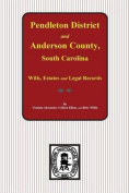 Pendleton District & Anderson County, SC Wills, Estates and Legal Records, 1793-1857