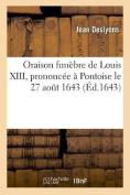Oraison Funebre de Louis XIII, Prononcee a Pontoise Le 27 Aout 1643, Par Jean Des Lyons [FRE]